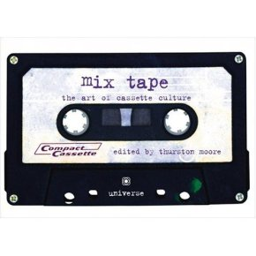 """Mix Tape: The Art of Cassette Culture"" by Thurston Moore"